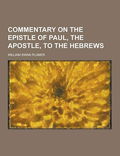 9781230225579: Commentary on the Epistle of Paul, the Apostle, to the Hebrews