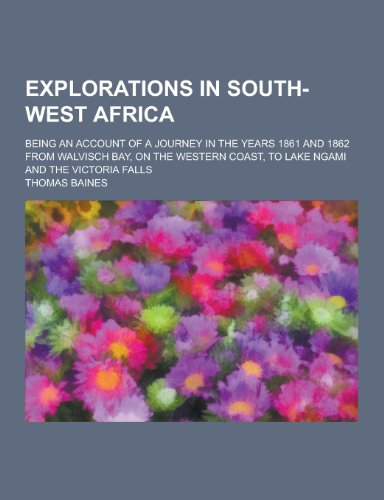 Explorations in South-West Africa; Being an Account: Baines, Thomas
