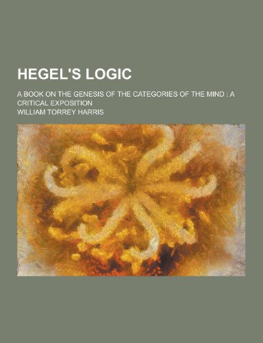 9781230228594: Hegel's Logic; A Book on the Genesis of the Categories of the Mind: A Critical Exposition