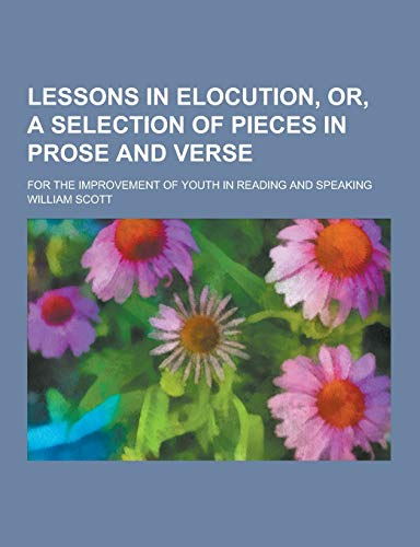 Lessons in Elocution, Or, a Selection of: Scott, William Engineer