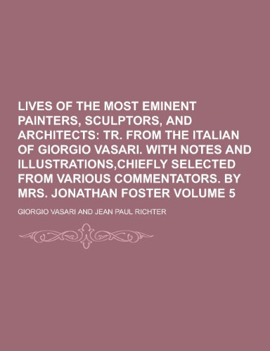 Lives of the Most Eminent Painters, Sculptors,: Vasari, Giorgio