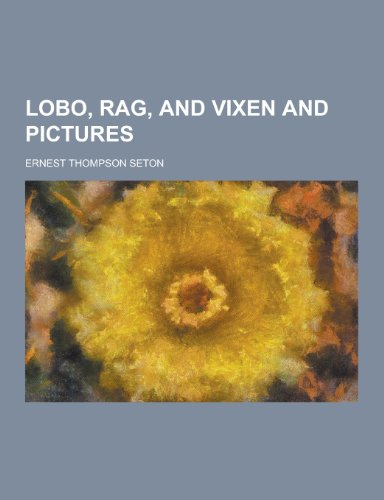 9781230232645: Lobo, Rag, and Vixen and Pictures