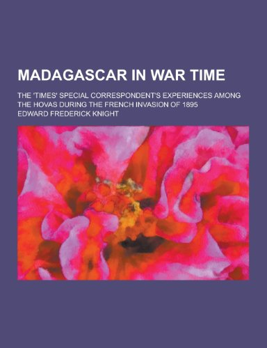 9781230232911: Madagascar in War Time; The 'Times' Special Correspondent's Experiences Among the Hovas During the French Invasion of 1895