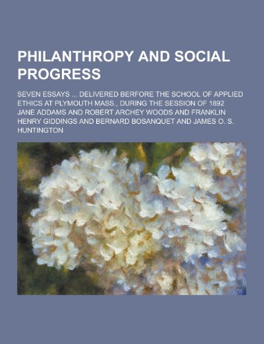 9781230236223: Philanthropy and Social Progress; Seven Essays ... Delivered Berfore the School of Applied Ethics at Plymouth Mass., During the Session of 1892