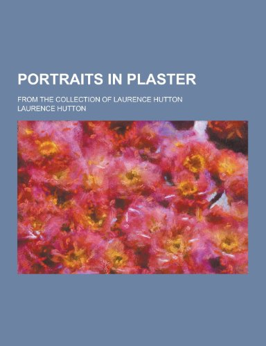 9781230236735: Portraits in Plaster; From the Collection of Laurence Hutton