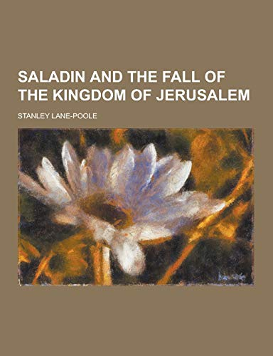 9781230238319: Saladin and the Fall of the Kingdom of Jerusalem
