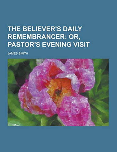 9781230240831: The Believer's Daily Remembrancer