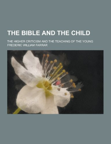 9781230240855: The Bible and the Child; The Higher Criticism and the Teaching of the Young
