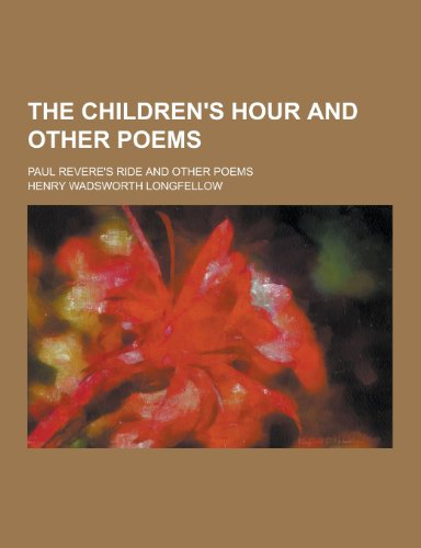 9781230241265: The Children's Hour and Other Poems; Paul Revere's Ride and Other Poems