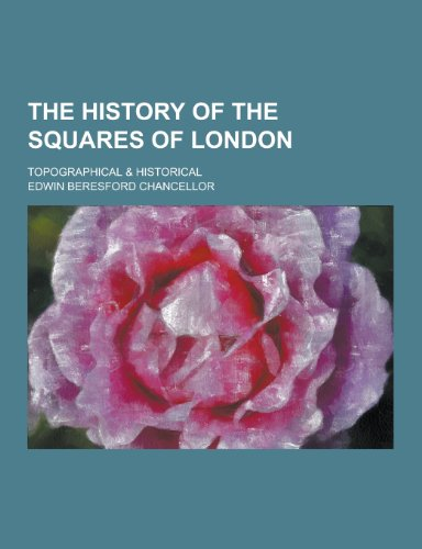 9781230243054: The History of the Squares of London; Topographical & Historical