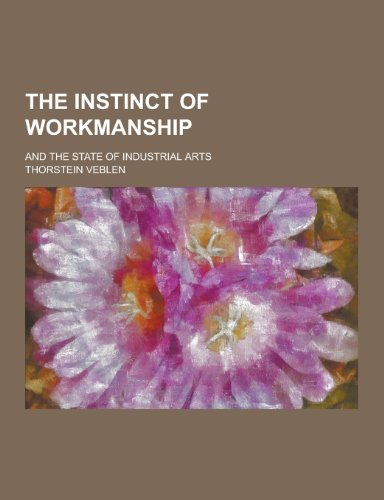 9781230243207: The Instinct of Workmanship; And the State of Industrial Arts