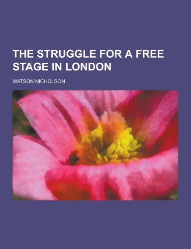 9781230246291: The Struggle for a Free Stage in London