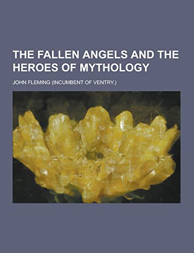 The Fallen Angels and the Heroes of Mythology: Fleming, John