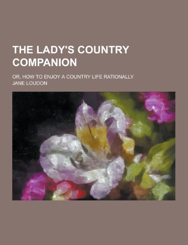 9781230249391: The Lady's Country Companion; Or, How to Enjoy a Country Life Rationally