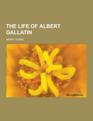 9781230249605: The Life of Albert Gallatin