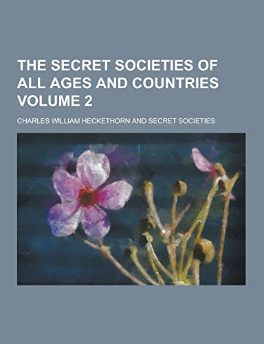 The Secret Societies of All Ages and: Charles William Heckethorn