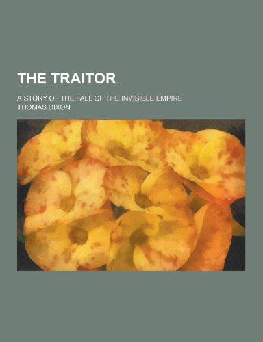 9781230251707: The Traitor; A Story of the Fall of the Invisible Empire