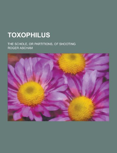 9781230252643: Toxophilus; The Schole, or Partitions, of Shooting