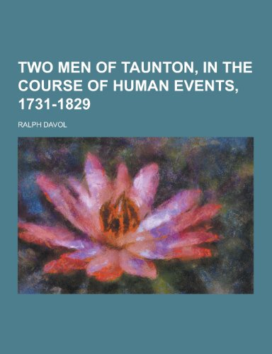 9781230253121: Two Men of Taunton, in the Course of Human Events, 1731-1829