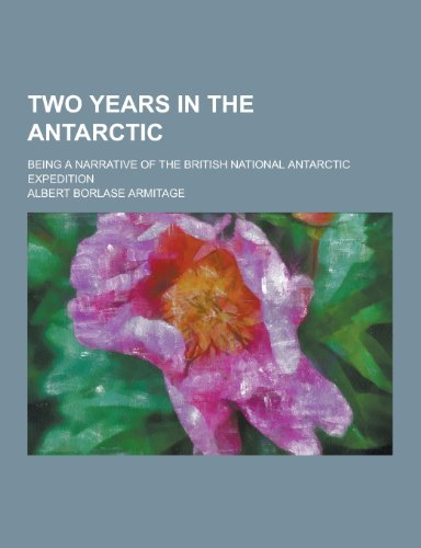 9781230253169: Two Years in the Antarctic; Being a Narrative of the British National Antarctic Expedition
