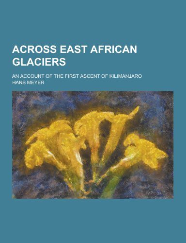 9781230256603: Across East African Glaciers; An Account of the First Ascent of Kilimanjaro