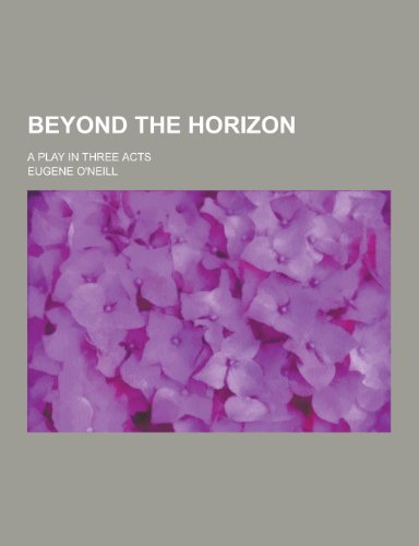 9781230258539: Beyond the Horizon; A Play in Three Acts