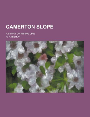 Camerton Slope; A Story of Mining Life: R F Bishop