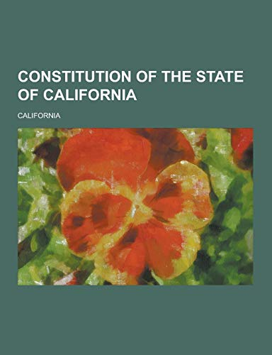 9781230259987: Constitution of the State of California