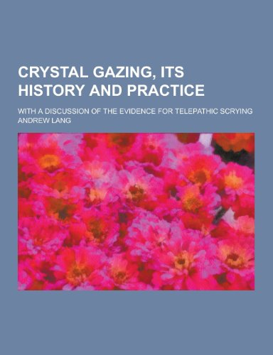 9781230260273: Crystal Gazing, Its History and Practice; With a Discussion of the Evidence for Telepathic Scrying