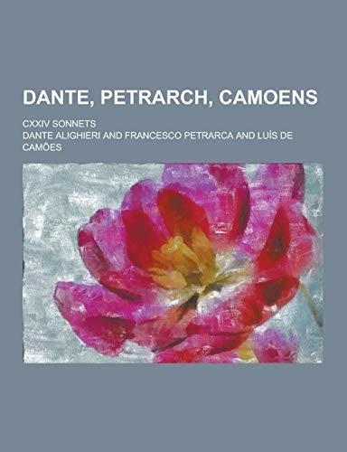 9781230260327: Dante, Petrarch, Camoens; CXXIV Sonnets