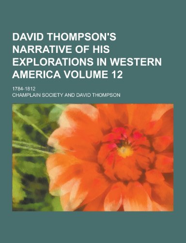 David Thompson s Narrative of His Explorations: Champlain Society