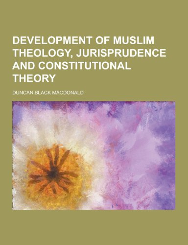 9781230260600: Development of Muslim Theology, Jurisprudence and Constitutional Theory