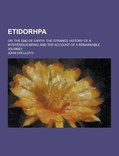 9781230261768: Etidorhpa; Or, the End of Earth. the Strange History of a Mysterious Being and the Account of a Remarkable Journey