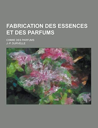 9781230262024: Fabrication Des Essences Et Des Parfums; Chimie Des Parfums