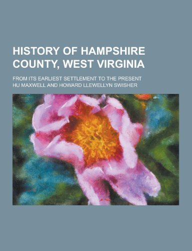 History of Hampshire County, West Virginia; From: Hugh Maxwell