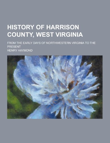 History of Harrison County, West Virginia; From: Henry Haymond