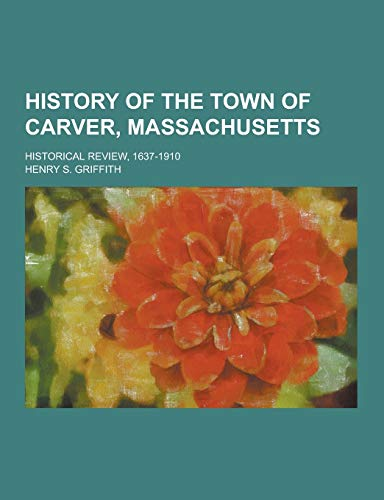 History of the Town of Carver, Massachusetts;: Henry S Griffith