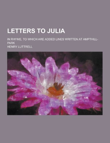 9781230266206: Letters to Julia; In Rhyme, to Which Are Added Lines Written at Ampthill-Park