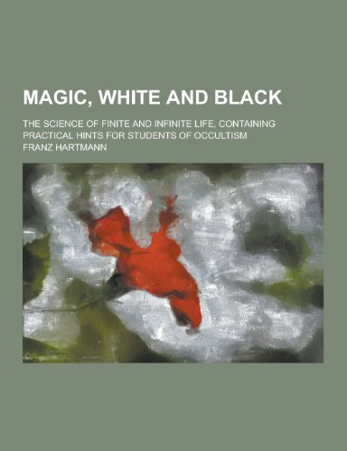 Magic, White and Black; The Science of: Franz Hartmann