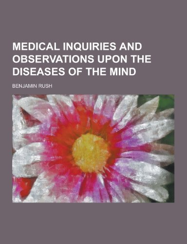 Medical Inquiries and Observations Upon the Diseases: Benjamin Rush