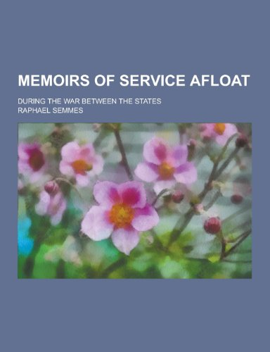 Memoirs of Service Afloat; During the War: Semmes, Raphael