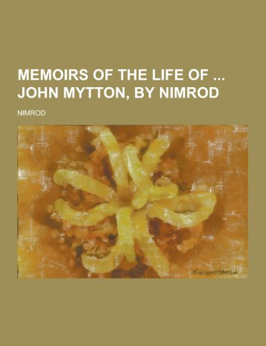 Memoirs of the Life of John Mytton,: Nimrod