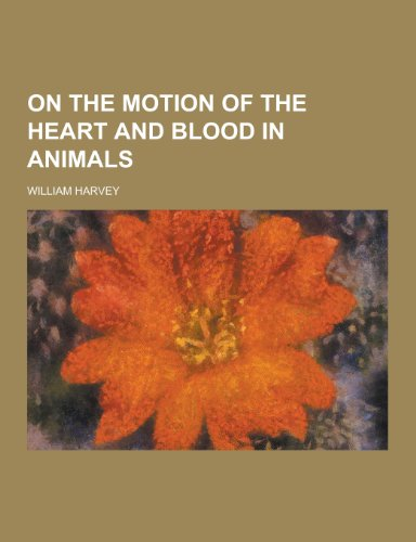 9781230269306: On the Motion of the Heart and Blood in Animals