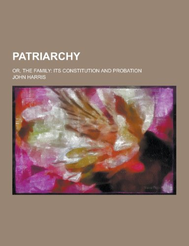 9781230269894: Patriarchy; Or, the Family: Its Constitution and Probation
