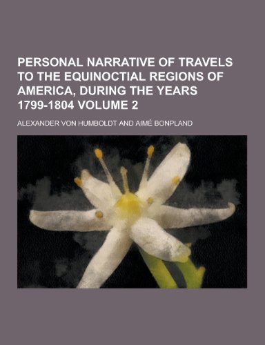 9781230270043: Personal Narrative of Travels to the Equinoctial Regions of America, During the Years 1799-1804 Volume 2