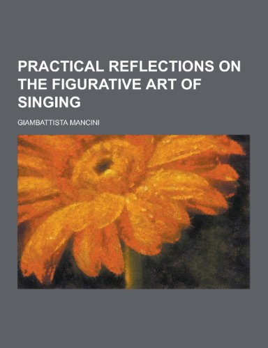 9781230270609: Practical Reflections on the Figurative Art of Singing