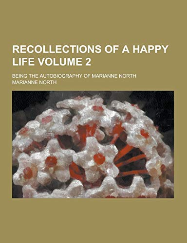9781230271163: Recollections of a Happy Life; Being the Autobiography of Marianne North Volume 2