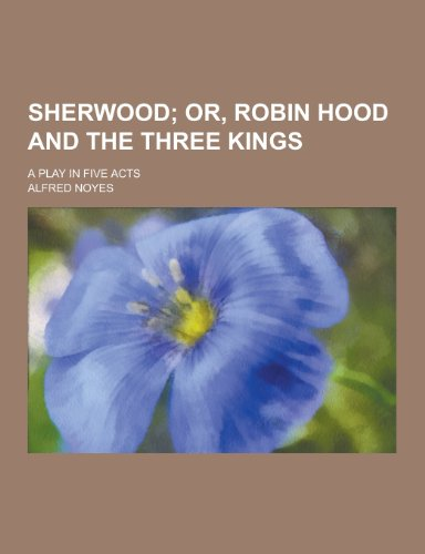9781230272429: Sherwood; A Play in Five Acts