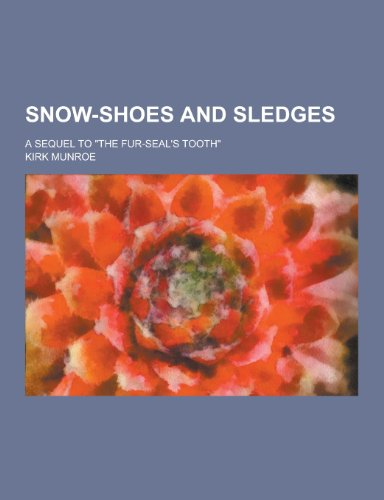 9781230272672: Snow-Shoes and Sledges; A Sequel to the Fur-Seal's Tooth