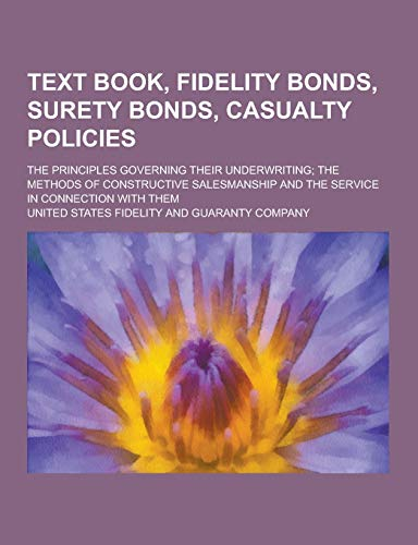 9781230273488: Text Book, Fidelity Bonds, Surety Bonds, Casualty Policies; The Principles Governing Their Underwriting; The Methods of Constructive Salesmanship